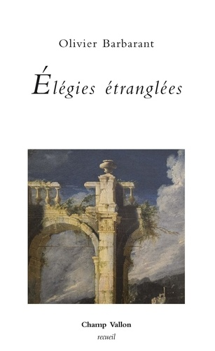 Olivier Barbarant - Elégies étranglées.