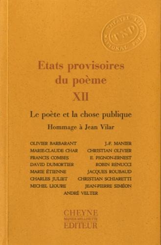 Olivier Barbarant et Jean-François Manier - Etats provisoires du poème - Tome 12, Le poète et la chose publique, Hommage à Jean Vilar.