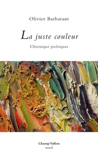 Olivier Barbarant - La juste couleur - Chroniques poétiques.