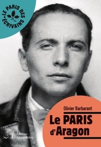 Olivier Barbarant - Le Paris d'Aragon.