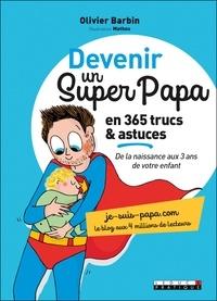 Olivier Barbin - Devenir un super papa en 365 trucs & astuces.