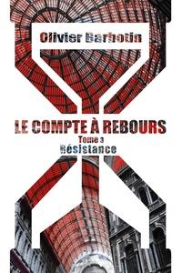 Olivier Barbotin - Le compte à rebours Tome 3 : Résistance.
