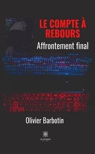 Olivier Barbotin - Le compte à rebours - Tome V : Affrontement final.