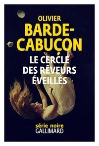 Olivier Barde-Cabuçon - Le cercle des rêveurs éveillés.