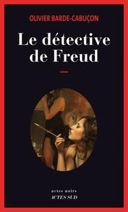 E book téléchargements gratuits Le détective de Freud en francais iBook FB2 ePub par Olivier Barde-Cabuçon