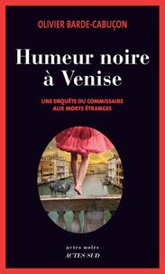 Olivier Barde-Cabuçon - Une enquête du commissaire aux morts étranges  : Humeur noire à Venise.