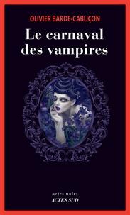 Olivier Barde-Cabuçon - Une enquête du commissaire aux morts étranges  : Le carnaval des vampires.