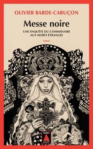 Olivier Barde-Cabuçon - Une enquête du commissaire aux morts étranges  : Messe noire.