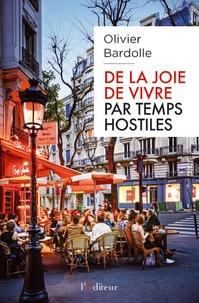 Olivier Bardolle - De la joie de vivre par temps hostiles.