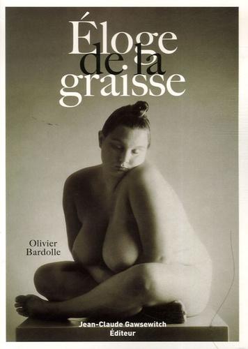 Olivier Bardolle - Eloge de la graisse.