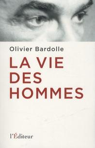 Olivier Bardolle - La vie des hommes.