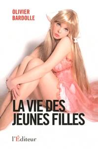 Olivier Bardolle - La vie des jeunes filles - Essai sur la condition féminine, mais pas seulement.