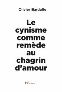 Olivier Bardolle - Le cynisme comme remède au chagrin d'amour.