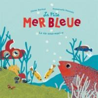 Olivier Bardoul et Emmanuelle Houssais - La p'tite mer bleue - La vie sous-marine.