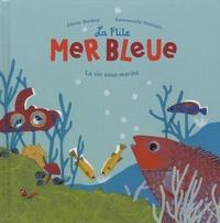 Olivier Bardoul - La p'tite mer bleue - La vie sous-marine.