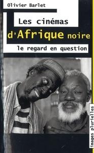 Olivier Barlet - Les cinémas d'Afrique noire - Le regard en question.
