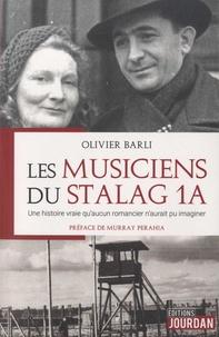 Olivier Barli - Les musiciens du Stalag 1A - Une histoire vraie qu'aucun romancier n'aurait pu imaginer, racontée par le fils d'une pianiste polonaise et d'un ténor italien.