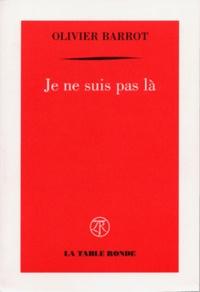 Olivier Barrot - Je ne suis pas là.