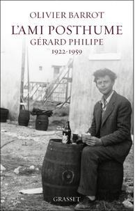 Olivier Barrot - L'ami posthume, Gérard Philipe (1922-1959).