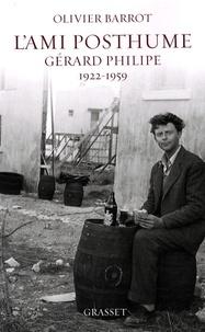 Olivier Barrot - L'ami posthume - Gérard Philipe 1922-1959.