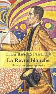 Olivier Barrot et Pascal Ory - La Revue blanche - Histoire, anthologie, portraits 1889-1903.
