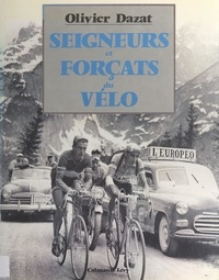 Olivier Barrot et Olivier Dazat - Seigneurs et forçats du vélo.