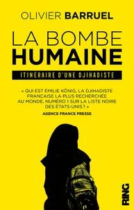 La bombe humaine- Itinéraire d'une djihadiste - Olivier Barruel |