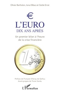 Olivier Barthalon et Ionut Bibac - L'euro : 10 ans après - Un premier bilan à l'heure de la crise financière.