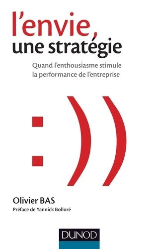 L'envie, une stratégie. Quand l'enthousiasme stimule la performance de l'entreprise