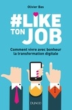 Olivier Bas - #Like ton job - Comment vivre avec bonheur la transformation digitale.