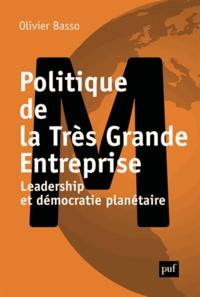 Olivier Basso - Politique de la Très Grande Entreprise - Leadership et démocratie planétaire.