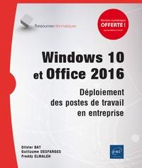 Olivier Bat et Freddy Elmaleh - Windows 10 et Office 2016 - Déploiement des postes de travail en entreprise.