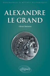 Olivier Battistini - Alexandre le Grand - Un philosophe en armes.