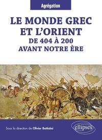 Olivier Battistini et Hugues Berthelot - Le monde grec et l'Orient de 404 à 200 avant notre ère.