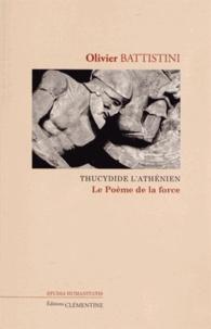 Olivier Battistini - Thucydide l'Athénien - Le Poème de la force.