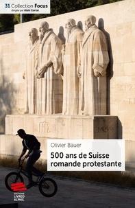 Olivier Bauer - 500 ans de Suisse romande protestante.