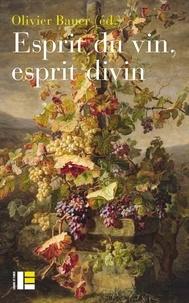 Olivier Bauer - Esprit du vin, esprit divin.