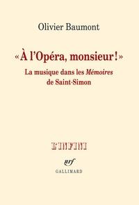 """Olivier Baumont - """"A l'opéra, monsieur !"""" - La musique dans les Mémoires de Saint-Simon."""