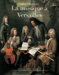 Olivier Baumont - La musique à Versailles.