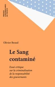 Olivier Beaud - Le sang contaminé - Essai critique sur la criminalisation de la responsabilité des gouvernants.