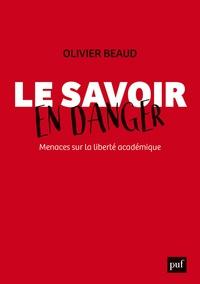 Olivier Beaud - Le savoir en danger. Menaces sur la liberté académique.