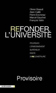 Olivier Beaud et Alain Caillé - Refonder l'université - Pourquoi l'enseignement supérieur reste à reconstruire.