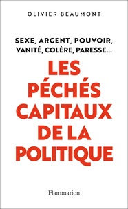 Olivier Beaumont - Les péchés capitaux de la politique.