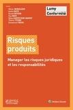 Olivier Beddeleem et André Dietz - Risques produits - Manager les risques juridiques et les responszabilités.