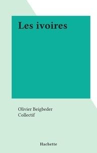 Olivier Beigbeder et  Collectif - Les ivoires.