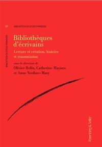Olivier Belin et Catherine Mayaux - Bibliothèques d'écrivains - Lecture et création, histoire et transmission.