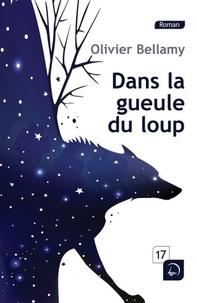 Olivier Bellamy - Dans la gueule du loup.
