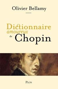 Olivier Bellamy - Dictionnaire amoureux de Chopin.