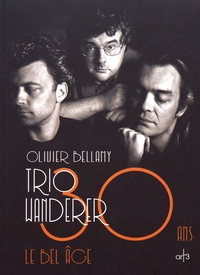 Olivier Bellamy - Trio Wanderer - 30 ans, le bel âge. 1 CD audio