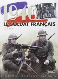 Olivier Bellec - 1940, le soldat français - Tome 1, Uniformes, coiffures, insignes.